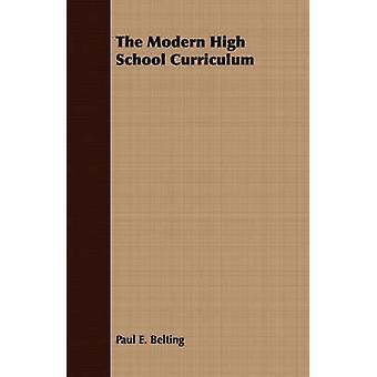 The Modern High School Curriculum by Belting & Paul Everett