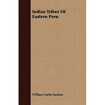 Indian Tribes Of Eastern Peru by Farabee & William Curtis