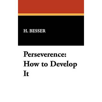 Perseverence How to Develop It by Besser & H.