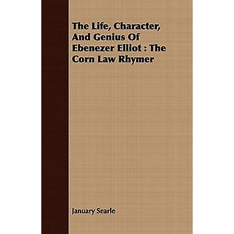 The Life Character And Genius Of Ebenezer Elliot  The Corn Law Rhymer by Searle & January