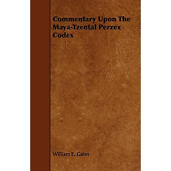 Commentary Upon The MayaTzental Perzex Codex by Gates & William E.