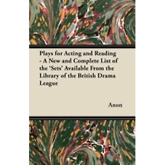 Plays for Acting and Reading  A New and Complete List of the Sets Available From the Library of the British Drama League by Anon