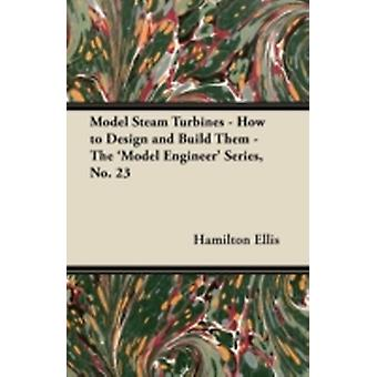 Model Steam Turbines  How to Design and Build Them  The Model Engineer Series No. 23 by Harrison & H. H.