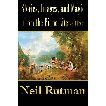 Stories Images and Magic from the Piano Literature by Rutman & Neil