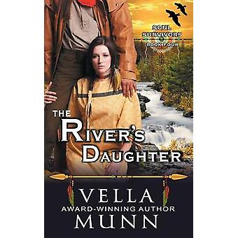 The Rivers Daughter The Soul Survivors Series Book 4 by Munn & Vella
