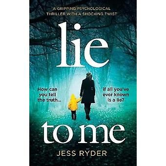 Lie to Me A gripping psychological thriller with a shocking twist by Ryder & Jess