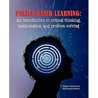 Puzzlebased Learning Introduction to critical thinking mathematics and problem solving by Michalewicz & Z