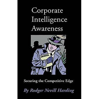 Corporate Intelligence Awareness Securing the Competitive Edge by Harding & Rodger Nevill