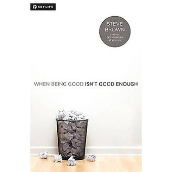 When Being Good Isnt Good Enough by Brown & Steve