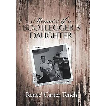 Memoirs of a Bootleggers Daughter by Tench & Renee Carter