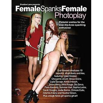 Shadow Lane Presents Female Spanks Female Photoplay Pictorial Erotica for the OvertheKnee Spanking Enthusiast by Howard & Eve