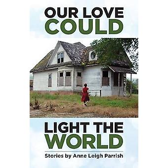 Our Love Could Light the World by Parrish & Anne Leigh
