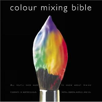 Colour Mixing Bible - All You'll Ever Need to Know About Mixing Pigmen
