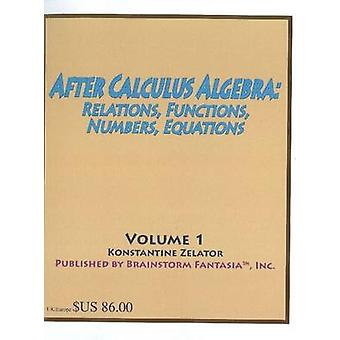 After Calculus Algebra - Relations - Functions - Numbers - Equations b