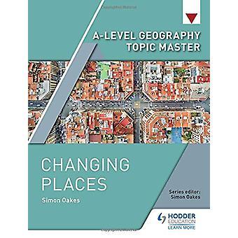 A-level Geography Topic Master - Cambiare Luoghi di Simon Oakes - 9781