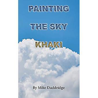 Painting the Sky Khaki by Mike Duddridge - 9781786236227 Book