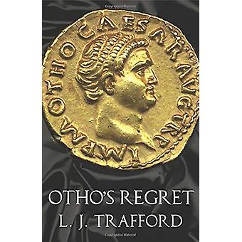 Otho's Regret - The Four Emperors Series - Book III by L J Trafford - 9
