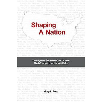 Shaping a Nation - Twenty-Five Supreme Court Cases That Changed the Un