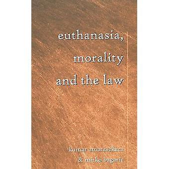 Euthanasia - Morality and the Law by Kumar Amarasekara - Mirko Bagari