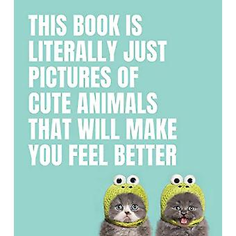 This Book Is Literally Just Pictures of Cute Animals That Will Make Y