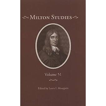 Milton Studies - Volume 51 by Laura Lunger Knoppers - 9780820704418 Bo
