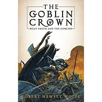 The Goblin Crown  Billy Smith and the Goblins Book 1 by Robert Hewitt Wolfe & Cover design or artwork by Tom Fowler