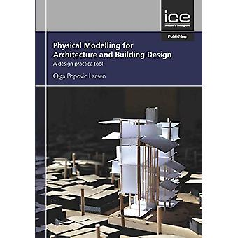 Physical Modelling for Urban Design and Architecture - A Design Practi