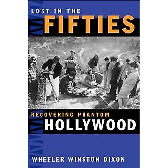 Lost in the Fifties  Recovering Phantom Hollywood by Wheeler Winston Dixon