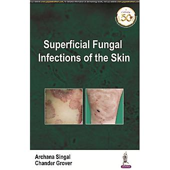 Superficial Fungal Infections of the Skin by Singal & ArchanaGrover & Chander