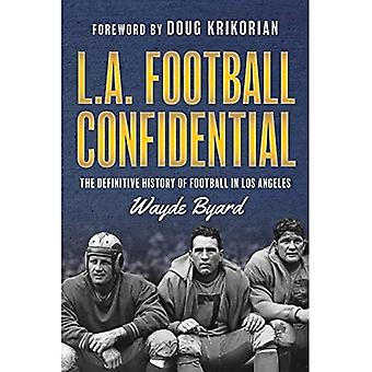 L.A. Football Confidential: The Definitive Guide to the History of Football ina Los Angeles