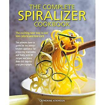 Complete Spiralizer Cookbook: De nieuwe manier om caloriearm en koolhydraatarm eten: how-to technieken en 80 heerlijk gezonde recepten