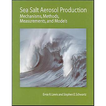 Sea Salt Aerosol Production - Mechanisms - Methods - Measurements - an