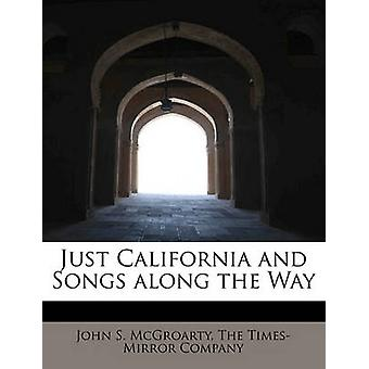 Just California and Songs Along the Way by John S McGroarty - 9781140