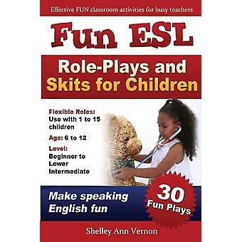 Fun ESL Role-Plays and Skits for Children by Shelley Ann Vernon - 978