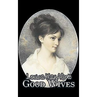 Good Wives by Louisa May Alcott - Fiction - Family - Classics by Loui