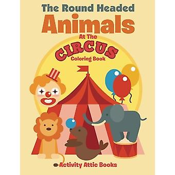 The Round Headed Animals at the Circus Coloring Book by Activity Atti