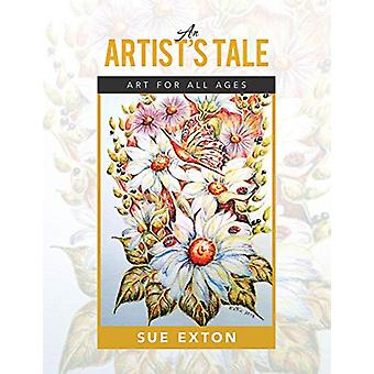An Artist's Tale - Art for All Ages by Sue Exton - 9781684712588 Book