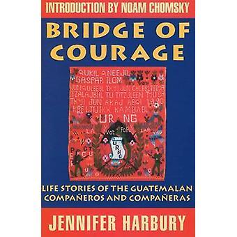 Most odvahy životné príbehy guatemalských kompaaneros a Compaaneras Od Jennifer Harbury & Úvod Noam Chomsky