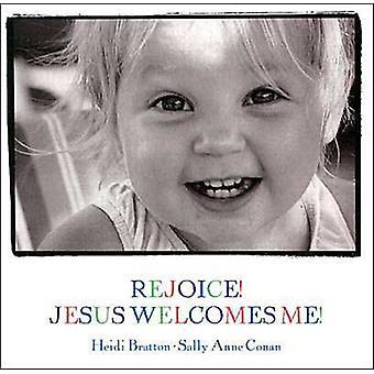 Rejoice Jesus Welcomes Me by Heidi Bratton Sally Anne Conan