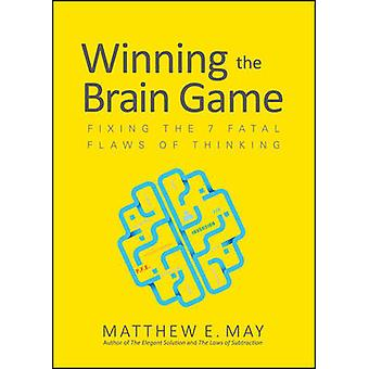 Winning the Brain Game Fixing the 7 Fatal Flaws of Thinking BUSINESS BOOKS