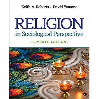 Religion in Sociological Perspective by Keith A. RobertsDavid A. Yamane