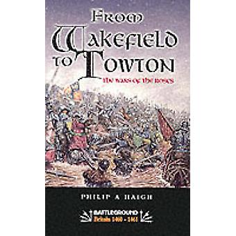 From Wakefield and Towton: the Wars of the Roses