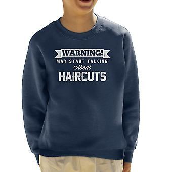 Warning May Start Talking About Haircuts Kid's Sweatshirt