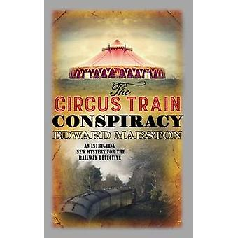 The Circus Train Conspiracy by Edward Marston - 9780749021276 Book