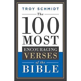 The 100 Most Encouraging Verses of the Bible by Troy Schmidt - 978076