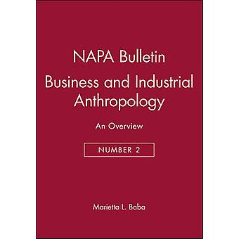 Business and Industrial Anthropology - An Overview by Marietta L. Baba