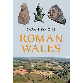 Roman Wales by Sarah Symons - 9781445643809 Book