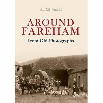 Around Fareham from Old Photographs by Alice James - 9781848686120 Bo