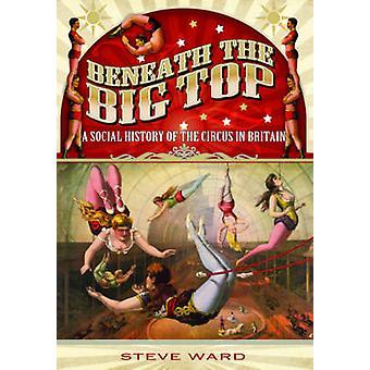 Alla Big Top - sosiaalihistoriaa Circus Britanniassa Ste