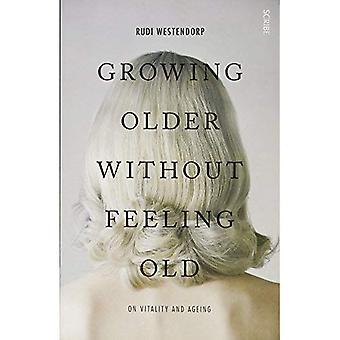 Vieillir sans se sentir vieux: Sur le vieillissement et la vitalité